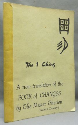 The I Ching: A New Translation of the Book of Changes by the Master Therion. The Equinox Vol....