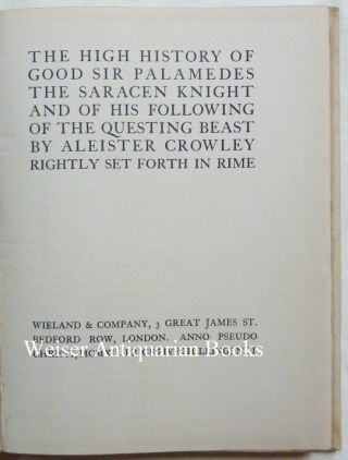 The High History of Good Sir Palamedes the Saracen Knight and of his Following of the Questing Beast. By Aleister Crowley. Rightly Set Forth in Rime.