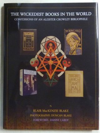 The Wickedest Books in the World. Confessions of an Aleister Crowley Bibliophile. Blair MacKenzie...