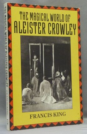 The Magical World of Aleister Crowley. Francis X. KING, Aleister Crowley