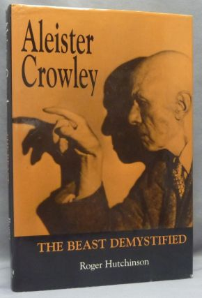 Aleister Crowley: The Beast Demystified. Roger HUTCHINSON, From the David Tibet collection
