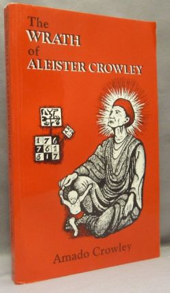 The Wrath of Aleister Crowley. Amado CROWLEY, Aleister Crowley - related works, From the David...