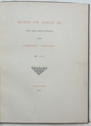 """Notes on Louis XI with some Short Extracts from Commines' """"Memoirs"""""""