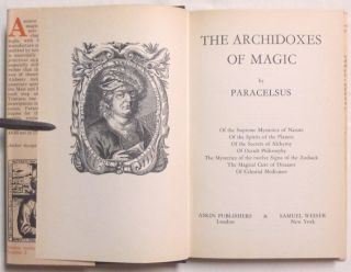 The Archidoxes of Magic; Of the Supreme Mysteries of Nature. Of the Spirits of the Planets. Of the Secrets of Alchymy Of Occult Philosophy The Mysteries of the Twelve Signs of the Zodiack The Magical Cure of Diseases Of Celestial Medicines