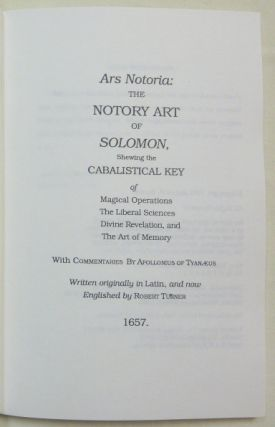 Ars Notoria: The Notory Art of Solomon, Shewing the Cabalistical Key of Magical Operations, The Liberal Sciences, Divine Revelation, and the Art of Memory.