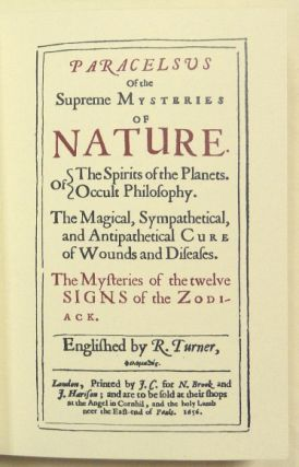 Paracelsus; Of the Supreme Mysteries of Nature. Of the Spirits of the Planets. Of the Secrets of Alchymy Of occult Philosophy The Mysteries of the Twelve Signs of the Zodiack The Magical Cure of Diseases Of Celestial Medicines [ aka Archidoxes Magicae, The Archidoxes of Magic ].