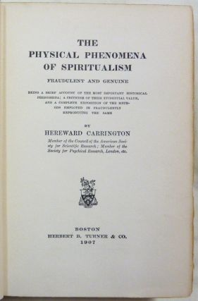 The Physical Phenomena of Spiritualism: Fraudulent and Genuine, Being a Brief Account of the Most Important Historical Phenomena; A Criticism of Their Evidential Value, and a Complete Exposition of the Methods Employed in Fraudulently Reproducing the Same.