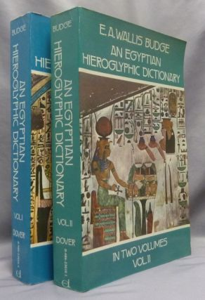 An Egyptian Hieroglyphic Dictionary; with an Index of English Words, King List and Geographical List with Indexes, List of Hieroglyphic characters, Coptic and Semitic Alphabets, etc. [ Two volumes, Complete ].