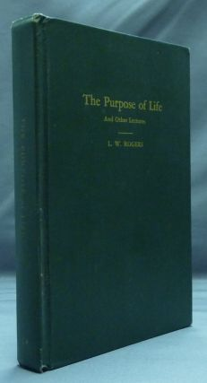 The Purpose of Life and Other Lectures. L. W. ROGERS