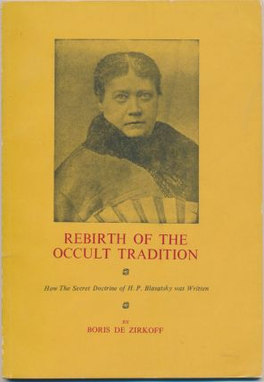 Rebirth of the Occult Tradition: How The Secret Doctrine of H. P. Blavatsky was Written. Boris DE...