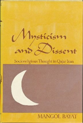 Mysticism and Dissent. Socioreligious Thought in Qajar Iran. Mangol BAYAT