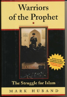 Warriors of the Prophet: The Struggle for Islam. Mark HUBAND