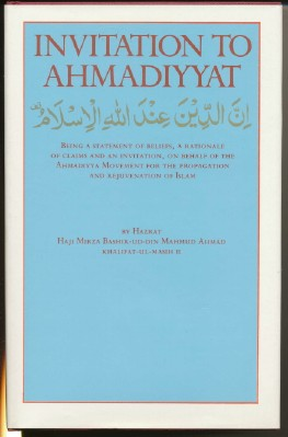 Invitation to Ahmadiyyat, Being a Statement of Beliefs, a Rationale of Claims and an Invitation,...