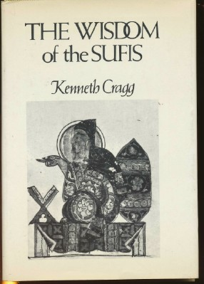 The Wisdom of the Sufis. Kenneth CRAGG, Compiler