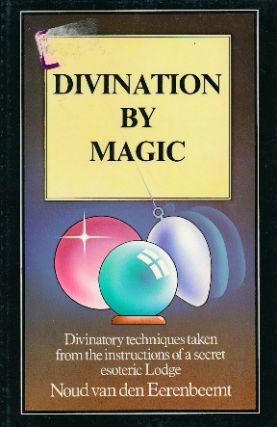 Divination by Magic. Secret Instructions of an Esoteric Lodge, Contained in Letters from an...